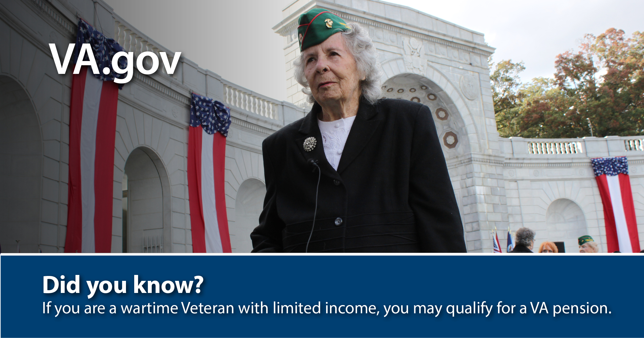 Did you know? If you are a wartime Veteran with limited income, you may qualify for a VA pension.